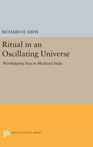 9780691632490: Ritual in an Oscillating Universe: Worshipping Siva in Medieval India (Princeton Legacy Library)