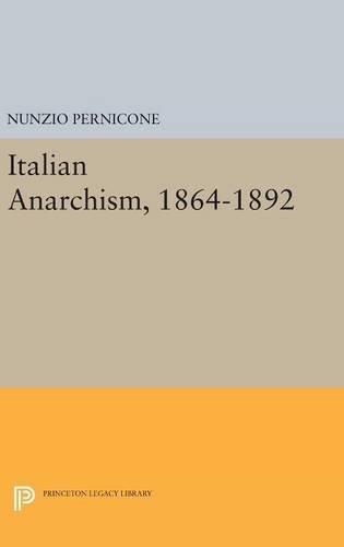 9780691632681: Italian Anarchism, 1864-1892 (Princeton Legacy Library)