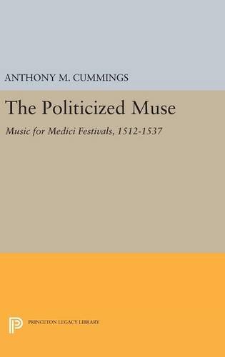 9780691632919: The Politicized Muse: Music for Medici Festivals, 1512-1537 (Princeton Essays on the Arts)