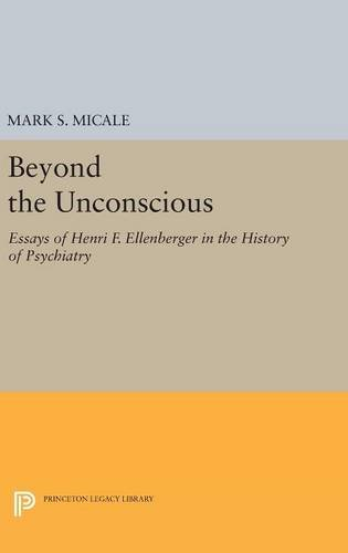 9780691633206: Beyond the Unconscious: Essays of Henri F. Ellenberger in the History of Psychiatry (Princeton Legacy Library)