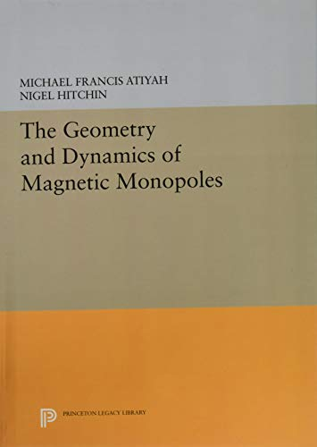 9780691633312: The Geometry and Dynamics of Magnetic Monopoles (Princeton Legacy Library)