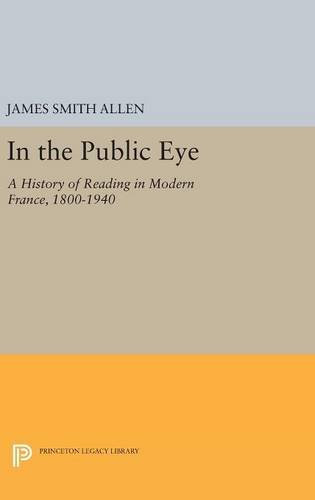 9780691633367: In the Public Eye: A History of Reading in Modern France, 1800-1940 (Princeton Legacy Library)