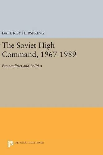 9780691633428: The Soviet High Command, 1967-1989: Personalities and Politics (Princeton Legacy Library)