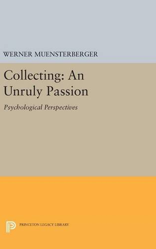 9780691633442: Collecting: An Unruly Passion: Psychological Perspectives (Princeton Legacy Library)