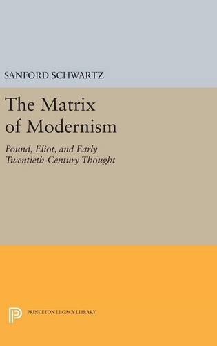 9780691633510: The Matrix of Modernism: Pound, Eliot, and Early Twentieth-Century Thought (Princeton Legacy Library)
