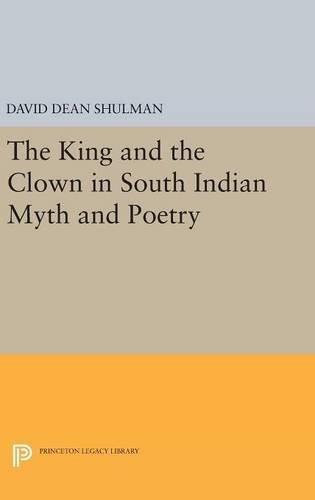 9780691633688: The King and the Clown in South Indian Myth and Poetry (Princeton Legacy Library)