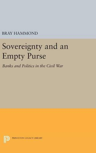 9780691633725: Sovereignty and an Empty Purse: Banks and Politics in the Civil War