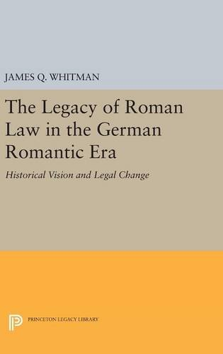 9780691633923: The Legacy of Roman Law in the German Romantic Era: Historical Vision and Legal Change (Princeton Legacy Library)