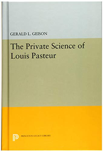 9780691633978: The Private Science of Louis Pasteur (Princeton Legacy Library)