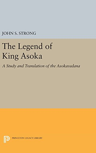 9780691634050: The Legend of King Asoka: A Study and Translation of the Asokavadana (Princeton Legacy Library)