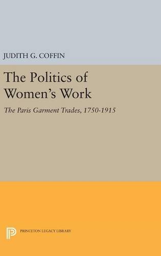 9780691634098: The Politics of Women's Work: The Paris Garment Trades, 1750-1915 (Princeton Legacy Library)