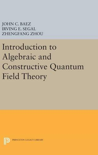 9780691634104: Introduction to Algebraic and Constructive Quantum Field Theory