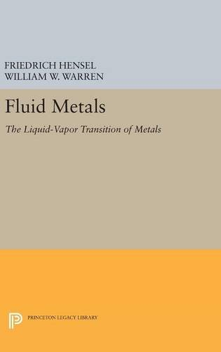 9780691634326: Fluid Metals: The Liquid-Vapor Transition of Metals (Princeton Legacy Library)
