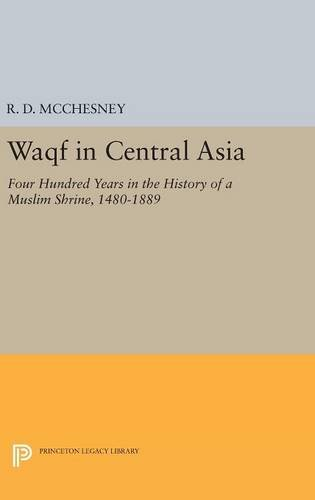 9780691634418: Waqf in Central Asia: Four Hundred Years in the History of a Muslim Shrine, 1480-1889 (Princeton Legacy Library)