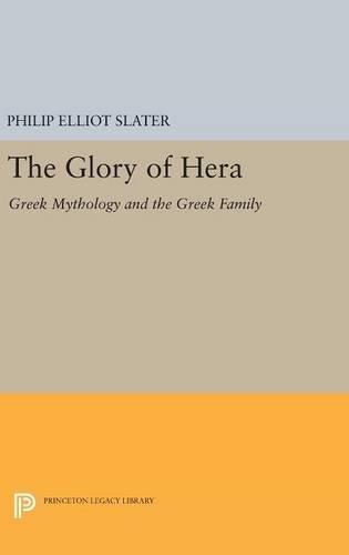 9780691634586: The Glory of Hera: Greek Mythology and the Greek Family (Princeton Legacy Library)