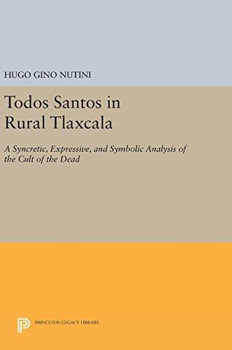 Todos Santos in Rural Tlaxcala: A Syncretic,: Nutini, Hugo Gino