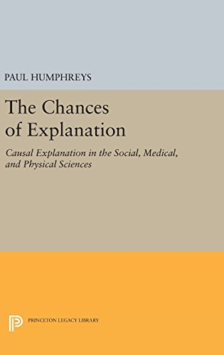 9780691634739: The Chances of Explanation: Causal Explanation in the Social, Medical, and Physical Sciences (Princeton Legacy Library)