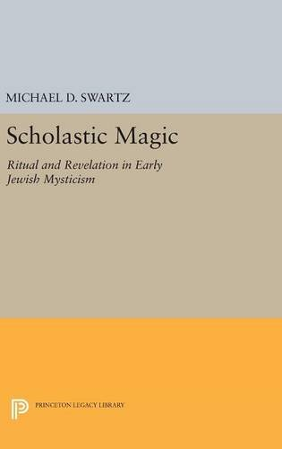 9780691634784: Scholastic Magic: Ritual and Revelation in Early Jewish Mysticism (Princeton Legacy Library)