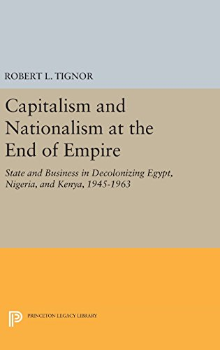 9780691634944: Capitalism and Nationalism at the End of Empire: State and Business in Decolonizing Egypt, Nigeria, and Kenya, 1945-1963 (Princeton Legacy Library)