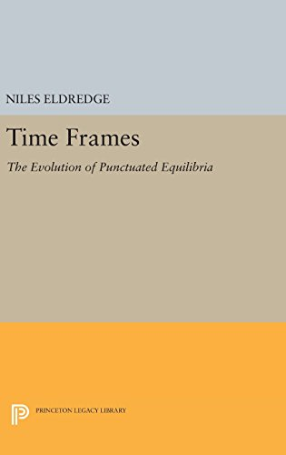 Time Frames: The Evolution of Punctuated Equilibria (Princeton Legacy Library): Niles Eldredge