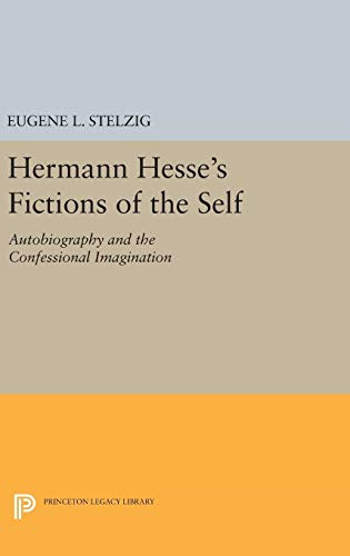 9780691635095: Hermann Hesse's Fictions of the Self: Autobiography and the Confessional Imagination (Princeton Legacy Library)