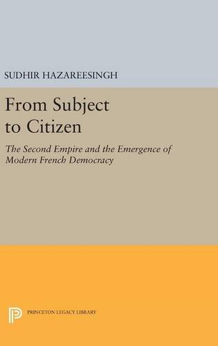 From Subject to Citizen: The Second Empire and the Emergence of Modern French Democracy (Princeton ...