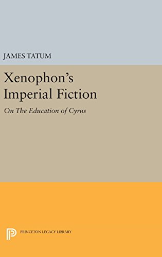 9780691635378: Xenophon's Imperial Fiction: On The Education of Cyrus (Princeton Legacy Library)