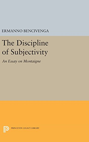 9780691636214: The Discipline of Subjectivity: An Essay on Montaigne (Princeton Legacy Library)
