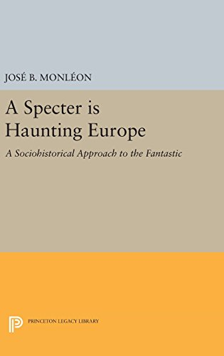 9780691636382: A Specter is Haunting Europe: A Sociohistorical Approach to the Fantastic (Princeton Legacy Library)