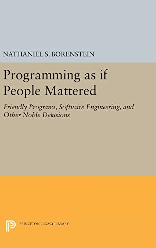 9780691636405: Programming as if People Mattered: Friendly Programs, Software Engineering, and Other Noble Delusions (Princeton Legacy Library)