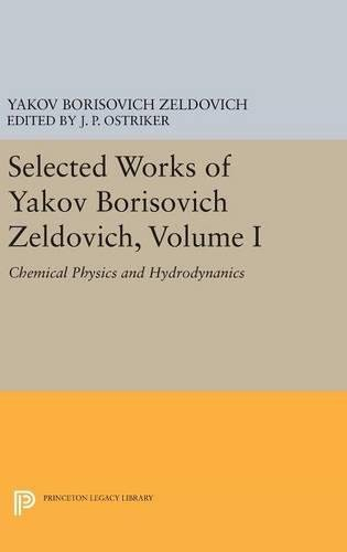 9780691636467: Selected Works of Yakov Borisovich Zeldovich, Volume I: Chemical Physics and Hydrodynamics (Princeton Legacy Library)