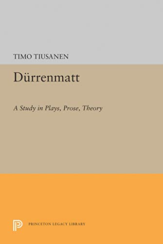 9780691636689: Durrenmatt: A Study in Plays, Prose, Theory (Princeton Legacy Library)