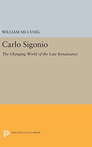 9780691636979: Carlo Sigonio: The Changing World of the Late Renaissance (Princeton Legacy Library)
