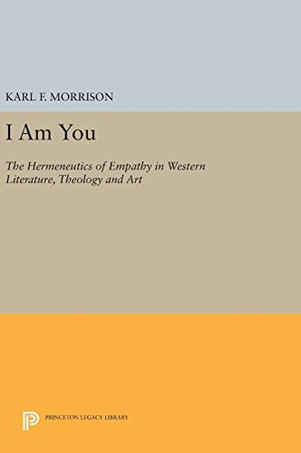 9780691637136: I Am You: The Hermeneutics of Empathy in Western Literature, Theology and Art (Princeton Legacy Library)