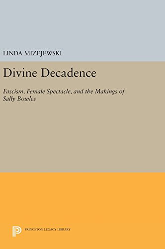 9780691637174: Divine Decadence: Fascism, Female Spectacle, and the Makings of Sally Bowles (Princeton Legacy Library)