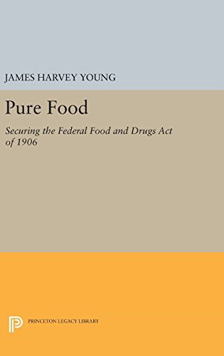 9780691637242: Pure Food: Securing the Federal Food and Drugs Act of 1906 (Princeton Legacy Library)