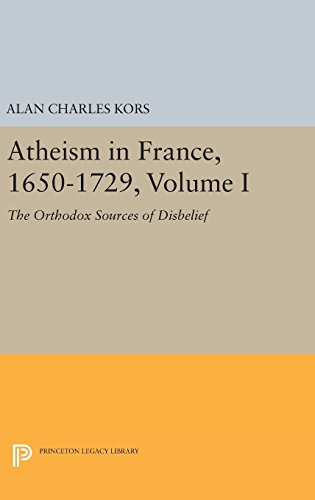 9780691637419: Atheism in France 1650-1729: The Orthodox Sources of Disbelief
