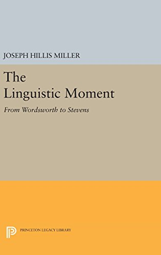 9780691637792: The Linguistic Moment: From Wordsworth to Stevens (Princeton Legacy Library)
