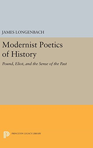 9780691637952: Modernist Poetics of History: Pound, Eliot, and the Sense of the Past (Princeton Legacy Library)