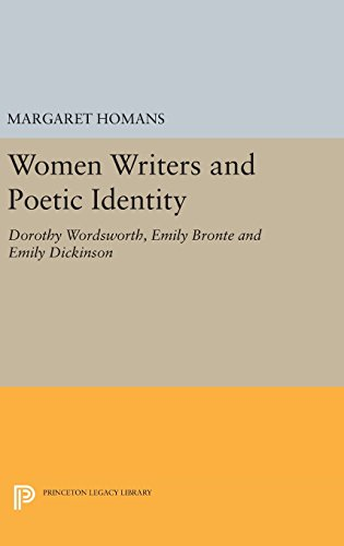 9780691638010: Women Writers and Poetic Identity: Dorothy Wordsworth, Emily Bronte and Emily Dickinson (Princeton Legacy Library)