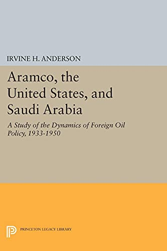 9780691638041: Aramco, the United States, and Saudi Arabia: A Study of the Dynamics of Foreign Oil Policy, 1933-1950 (Princeton Legacy Library)