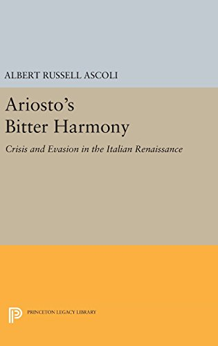 9780691638140: Ariosto's Bitter Harmony: Crisis and Evasion in the Italian Renaissance (Princeton Legacy Library)
