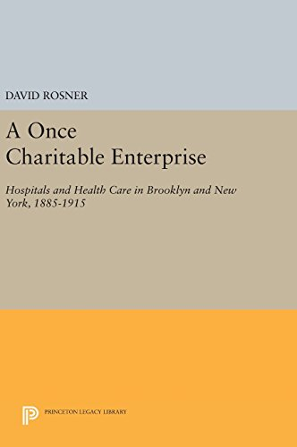 9780691638409: A Once Charitable Enterprise: Hospitals and Health Care in Brooklyn and New York, 1885-1915 (Princeton Legacy Library)