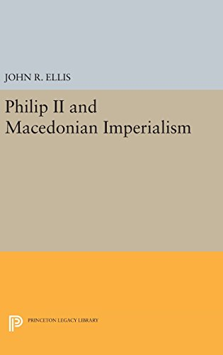 9780691638478: Philip II and Macedonian Imperialism (Princeton Legacy Library)