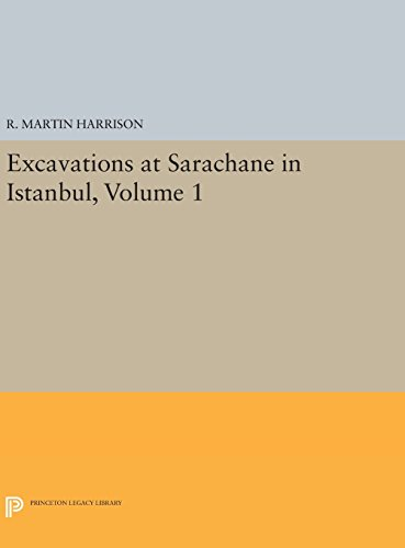 9780691638669: Excavations at Sarachane in Istanbul, Volume 1 (Princeton Legacy Library)