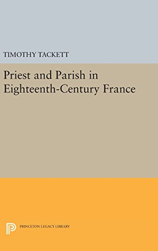 9780691638881: Priest and Parish in Eighteenth-Century France (Princeton Legacy Library)