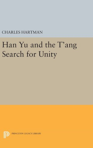 9780691638980: Han Yu and the T'ang Search for Unity (Princeton Legacy Library)