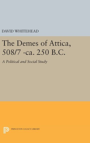 9780691639130: The Demes of Attica, 508/7 -ca. 250 B.C.: A Political and Social Study (Princeton Legacy Library)