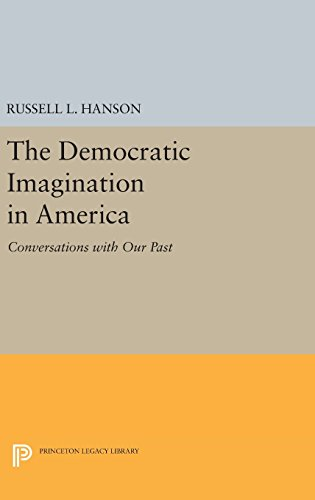 9780691639383: The Democratic Imagination in America: Conversations with Our Past (Princeton Legacy Library)