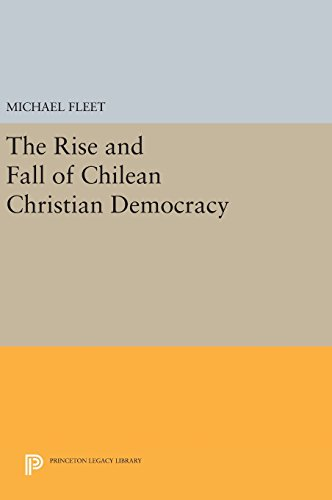 9780691639727: The Rise and Fall of Chilean Christian Democracy (Princeton Legacy Library)